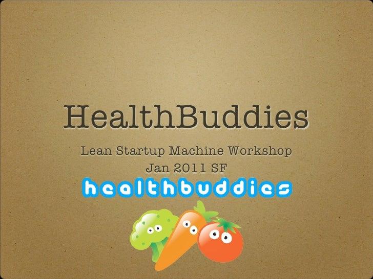 HealthBuddiesLean Startup Machine Workshop         Jan 2011 SF