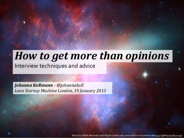 How to get more than opinionsInterview techniques and adviceJohanna Kollmann - @johannakollLean Startup Machine London, 19...