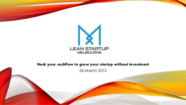 Hack your cashflow to grow your startup without investment                     26 March 2013