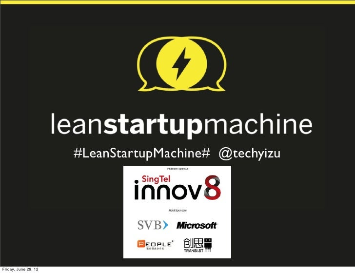 #LeanStartupMachine# @techyizuFriday, June 29, 12