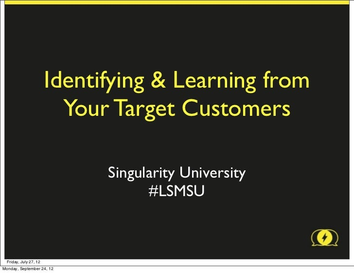 Identifying & Learning from                          Your Target Customers                              Singularity Univer...