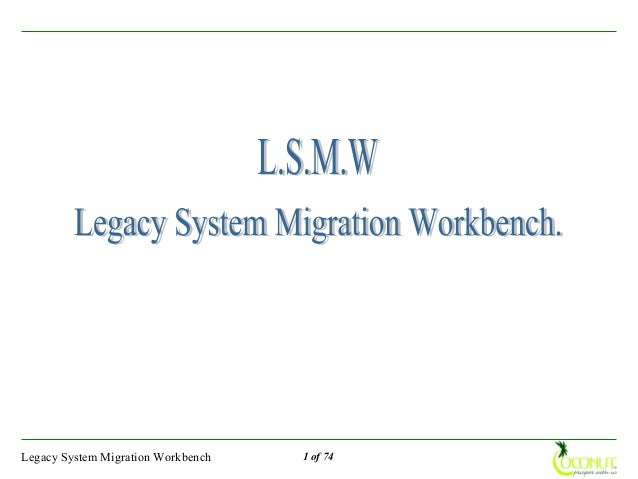 Legacy System Migration Workbench   1 of 74