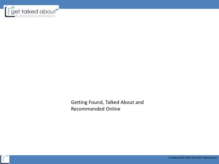 Getting Found, Talked About and Recommended Online <br />Confidential© 2009-2010 Get Talked About <br />