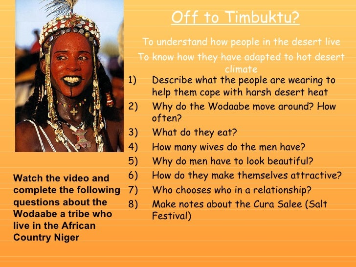 Off to Timbuktu? To understand how people in the desert live To know how they have adapted to hot desert climate <ul><li>D...