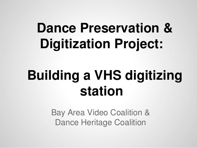 Dance Preservation & Digitization Project: Building a VHS digitizing station Bay Area Video Coalition & Dance Heritage Coa...