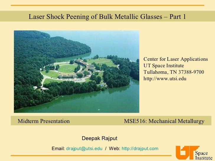 Laser Shock Peening of Bulk Metallic Glasses – Part 1 Center for Laser Applications UT Space Institute Tullahoma, TN 37388...