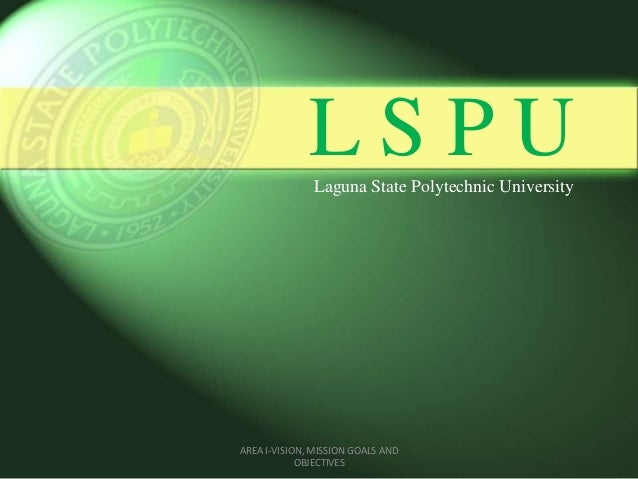 L S P ULaguna State Polytechnic University AREA I-VISION, MISSION GOALS AND OBJECTIVES