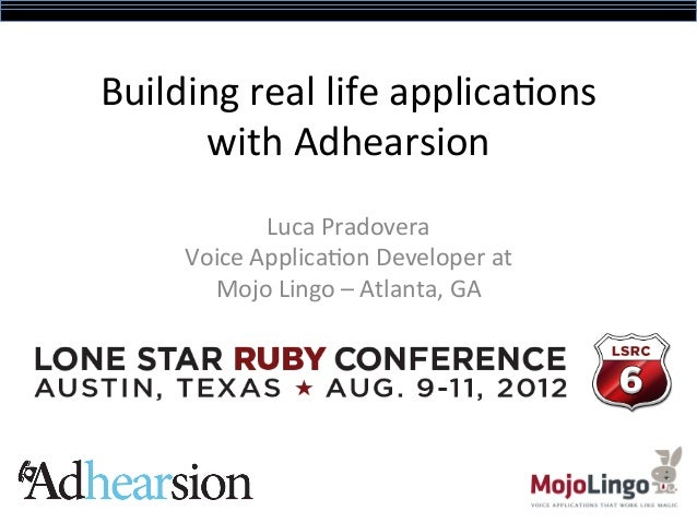 Building	  real	  life	  applica/ons	        with	  Adhearsion	                   Luca	  Pradovera	         Voice	  Applic...