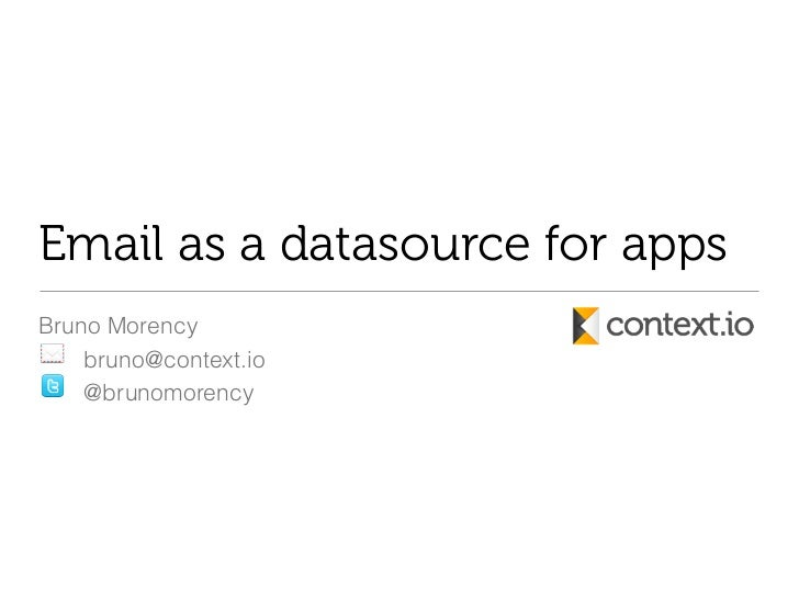 Email as a datasource for appsBruno Morency    bruno@context.io    @brunomorency
