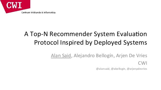A  Top-‐N  Recommender  System  Evalua8on   Protocol  Inspired  by  Deployed  Systems   Alan  Said,...