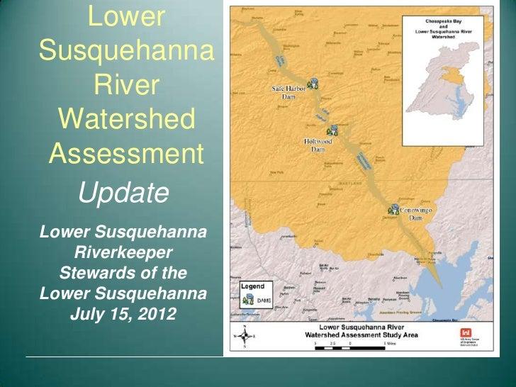 LowerSusquehanna    River Watershed Assessment   UpdateLower Susquehanna    Riverkeeper  Stewards of theLower Susquehanna ...