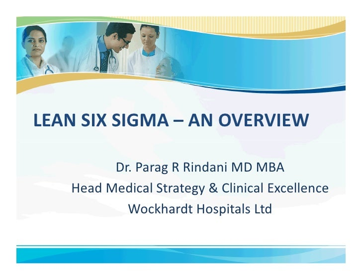 LEAN SIX SIGMA – AN OVERVIEW         Dr. Parag R Rindani MD MBA   Head Medical Strategy & Clinical Excellence           Wo...