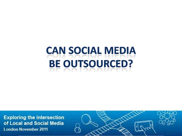 LSS'11: Can Social Media Be Outsourced?