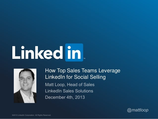 How Top Sales Teams Leverage LinkedIn for Social Selling  ©2013 LinkedIn Corporation. All Rights Reserved.