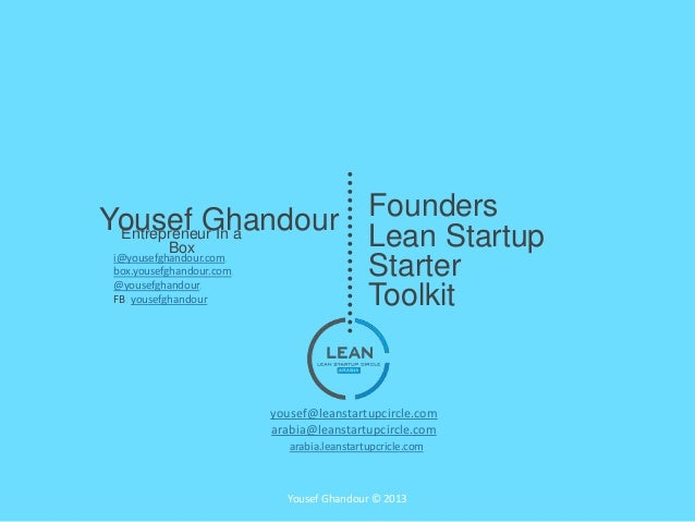 FoundersLean StartupStarterToolkiti@yousefghandour.com,box.yousefghandour.com,@yousefghandour,FB: yousefghandourarabia.lea...
