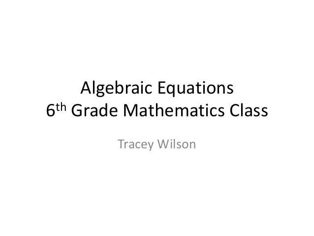 Algebraic Equations 6th Grade Mathematics Class Tracey Wilson