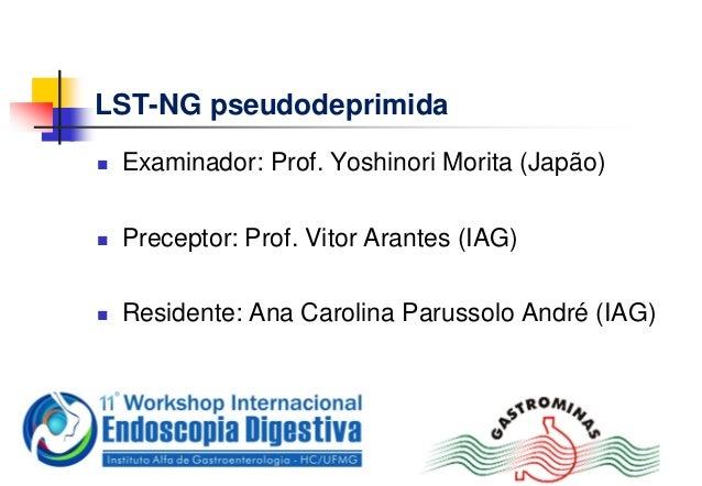 LST-NG pseudodeprimida Examinador: Prof. Yoshinori Morita (Japão) Preceptor: Prof. Vitor Arantes (IAG) Residente: Ana C...