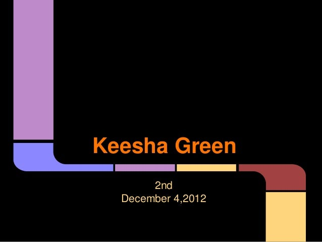 Keesha Green       2nd  December 4,2012