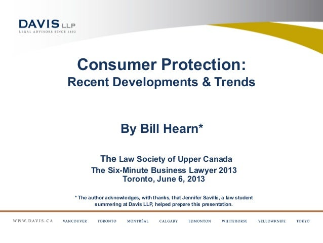 Consumer Protection:Recent Developments & TrendsBy Bill Hearn*The Law Society of Upper CanadaThe Six-Minute Business Lawye...