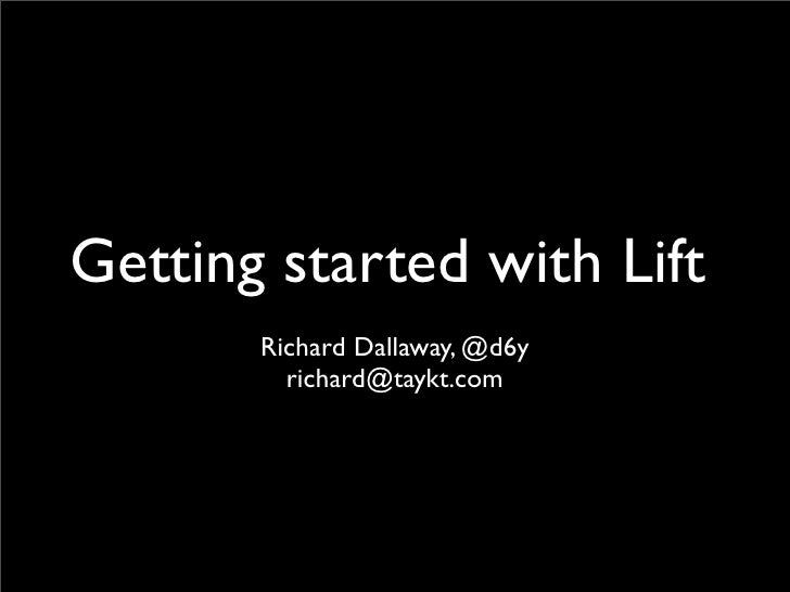 Getting started with Lift        Richard Dallaway, @d6y          richard@taykt.com
