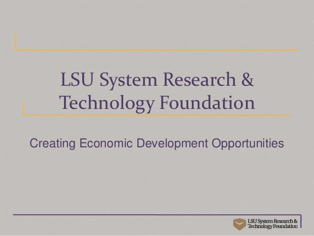 LSU System Research &Technology FoundationCreating Economic Development Opportunities