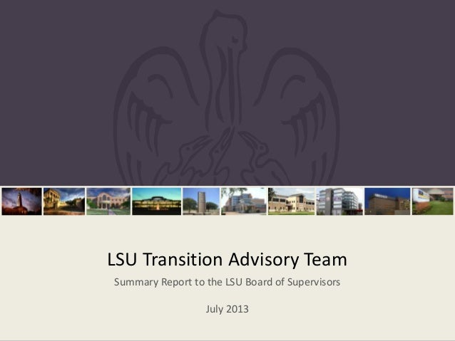 LSU Transition Advisory Team Summary Report to the LSU Board of Supervisors July 2013