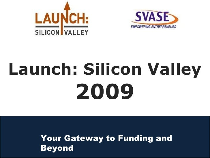 Launch: Silicon Valley 2009 - your gateway to funding & beyond