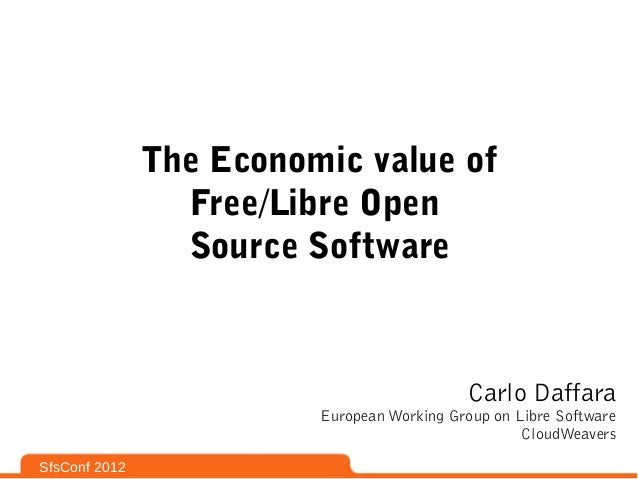 The Economic value of                 Free/Libre Open                 Source Software                                     ...
