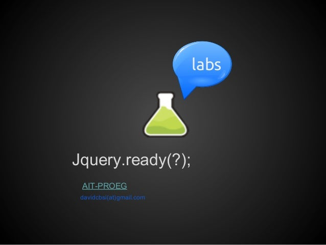 labs Jquery.ready(?); AIT-PROEG davidcbsi(at)gmail.com