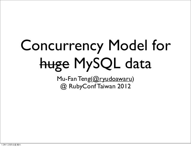 Concurrency Model for             huge MySQL data                Mu-Fan Teng(@ryudoawaru)                 @ RubyConf Taiwa...
