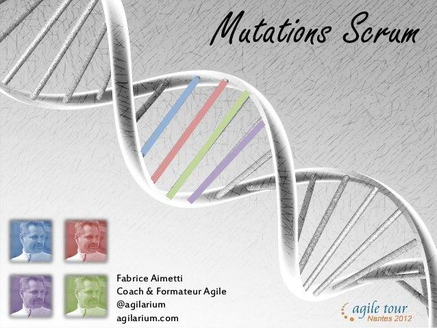 Mutations ScrumFabrice AimettiCoach & Formateur Agile@agilariumagilarium.com