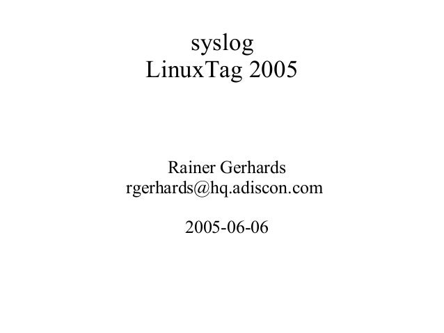 syslogLinuxTag 2005Rainer Gerhardsrgerhards@hq.adiscon.com2005-06-06