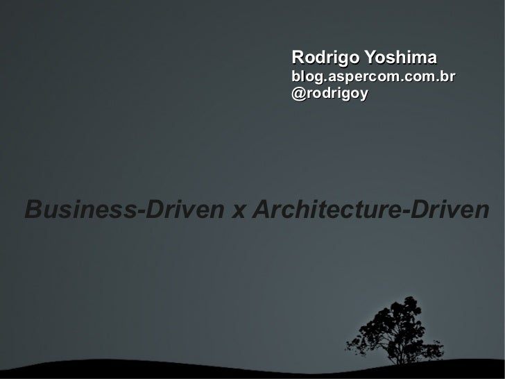 Rodrigo Yoshima                     blog.aspercom.com.br                     @rodrigoyBusiness-Driven x Architecture-Drive...