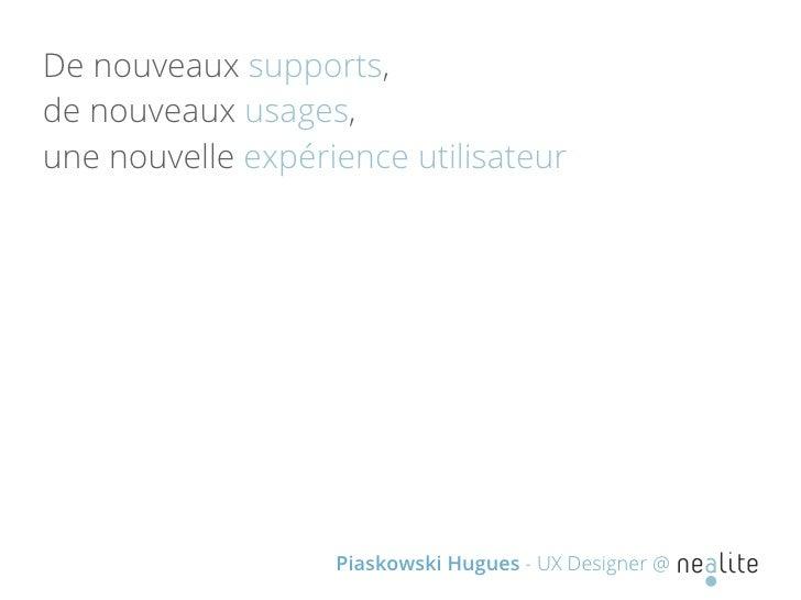 De nouveaux supports,de nouveaux usages,une nouvelle expérience utilisateur                   Piaskowski Hugues - UX Desig...