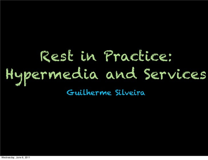 Rest in Practice:   Hypermedia and Services                          Guilherme SilveiraWednesday, June 8, 2011