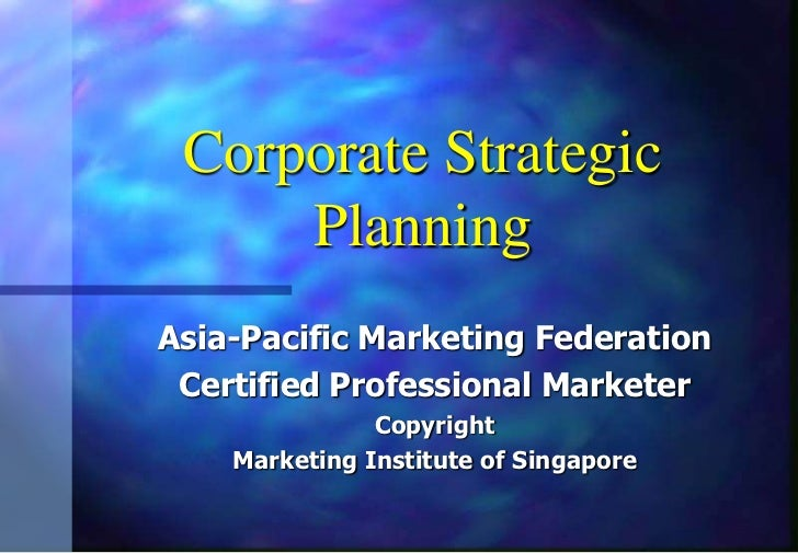 Corporate Strategic Planning<br />Asia-Pacific Marketing Federation<br />Certified Professional Marketer<br />Copyright<br...