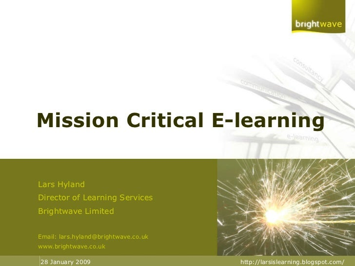 Mission Critical E-learning Lars Hyland Director of Learning Services Brightwave Limited Email: lars.hyland@brightwave.co....
