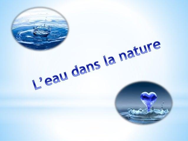 Dans la nature, l'eau ne disparaît pas ; elle décrit un cycle en  passant d'un état à un autre avant de revenir à son état...