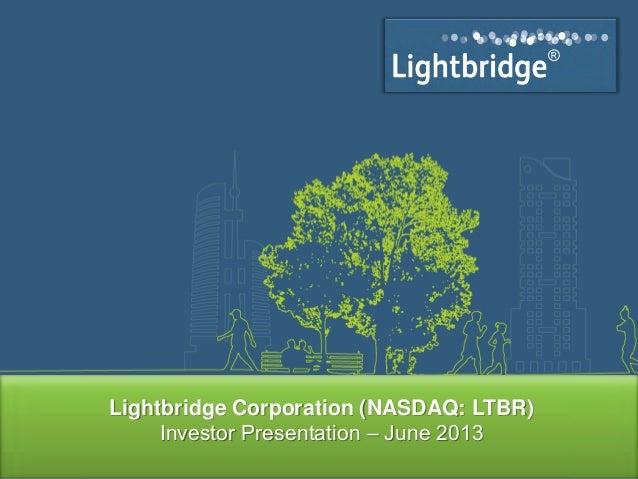 ®®Lightbridge Corporation (NASDAQ: LTBR)Investor Presentation – June 2013