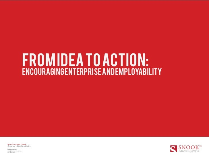 From idea to action:                          encouraging enterprise and employabilitySarah Drummond | SnookCo founder + D...