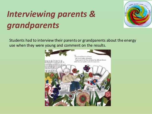 Interviewing parents & grandparents Students had to interview their parents or grandparents about the energy use when they...
