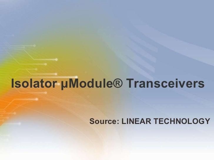 Isolator   μ Module®   Transceivers <ul><li>Source: LINEAR TECHNOLOGY </li></ul>
