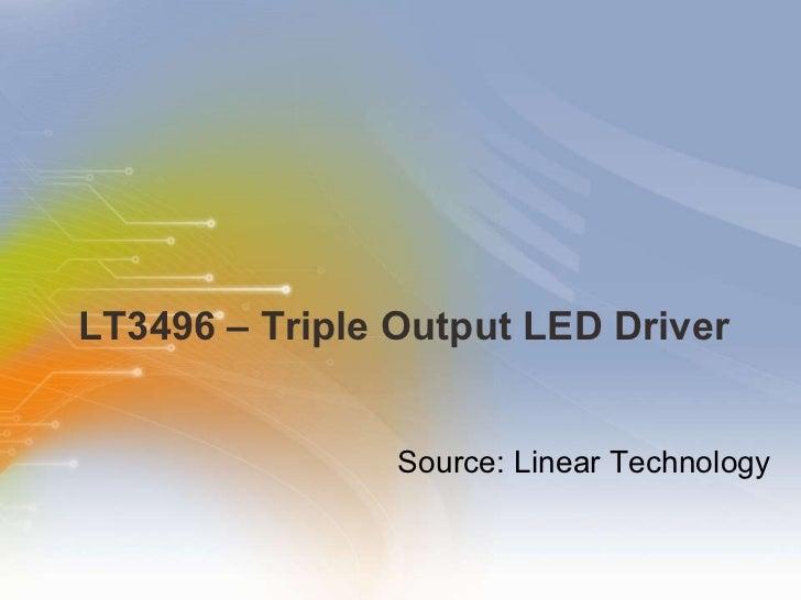 LT3496 – Triple Output LED Driver <ul><ul><li>Source: Linear Technology </li></ul></ul>