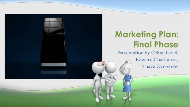 Marketing Plan: Final Phase Presentation by Celine Israel, Edward Charfauros, Thava Overstreet