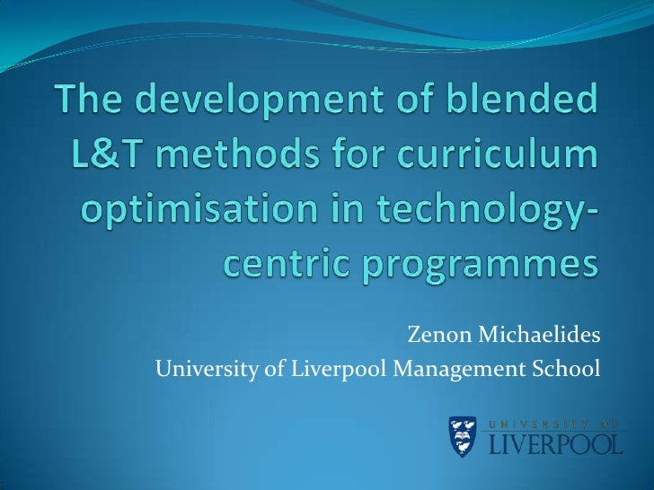 The development of blended L&T methods for curriculum optimisation in technology-centric programmes  <br />ZenonMichaelide...