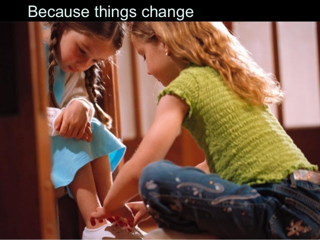 Because things change