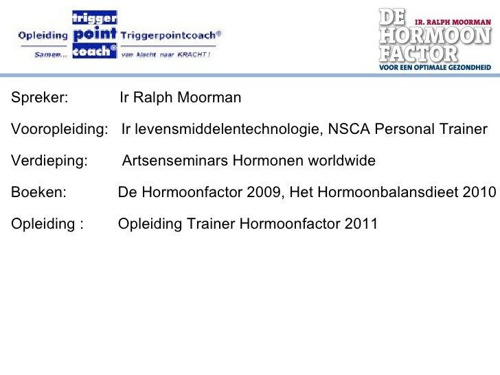 Spreker:  Ir Ralph Moorman Vooropleiding:  Ir levensmiddelentechnologie, NSCA Personal Trainer Verdieping:  Artsenseminars...