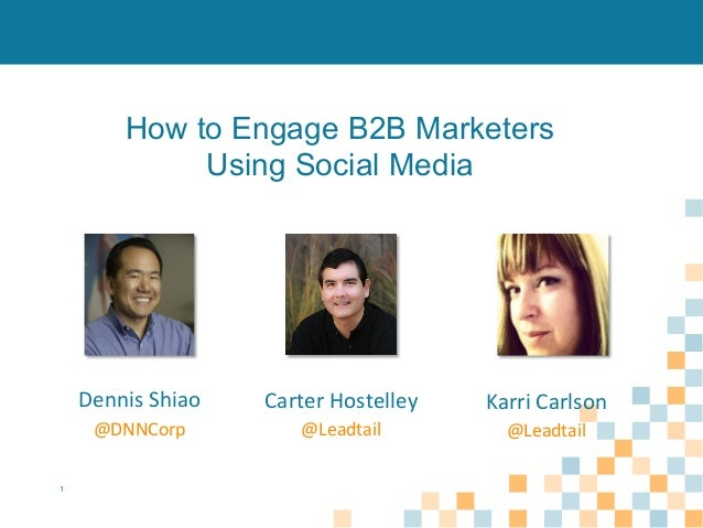 How to Engage B2B Marketers Using Social Media  Dennis	   Shiao	     Karri	   Carlson	     @DNNCorp	    1  Carter	   Hoste...