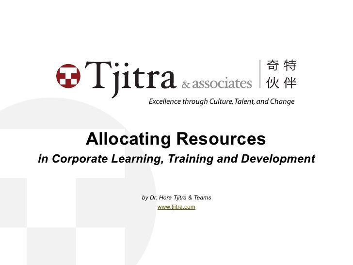 Excellence through Culture, Talent, and Change             Allocating Resources in Corporate Learning, Training and Develo...