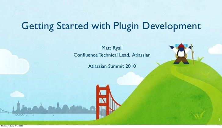 Getting Started with Plugin Development                                         Matt Ryall                              Co...